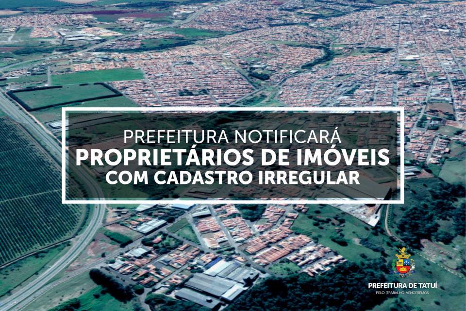 PREFEITURA NOTIFICARÁ PROPRIETÁRIOS   DE IMÓVEIS COM CADASTRO IRREGULAR